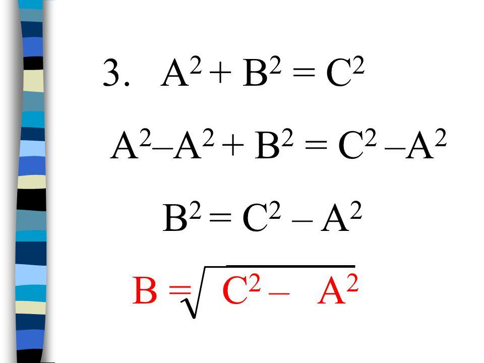2. A 2 + B 2 = C 2 A 2 + B 2 -B 2 = C 2 -B 2 A 2 = C 2 - B 2 ou A = C 2 – B 2