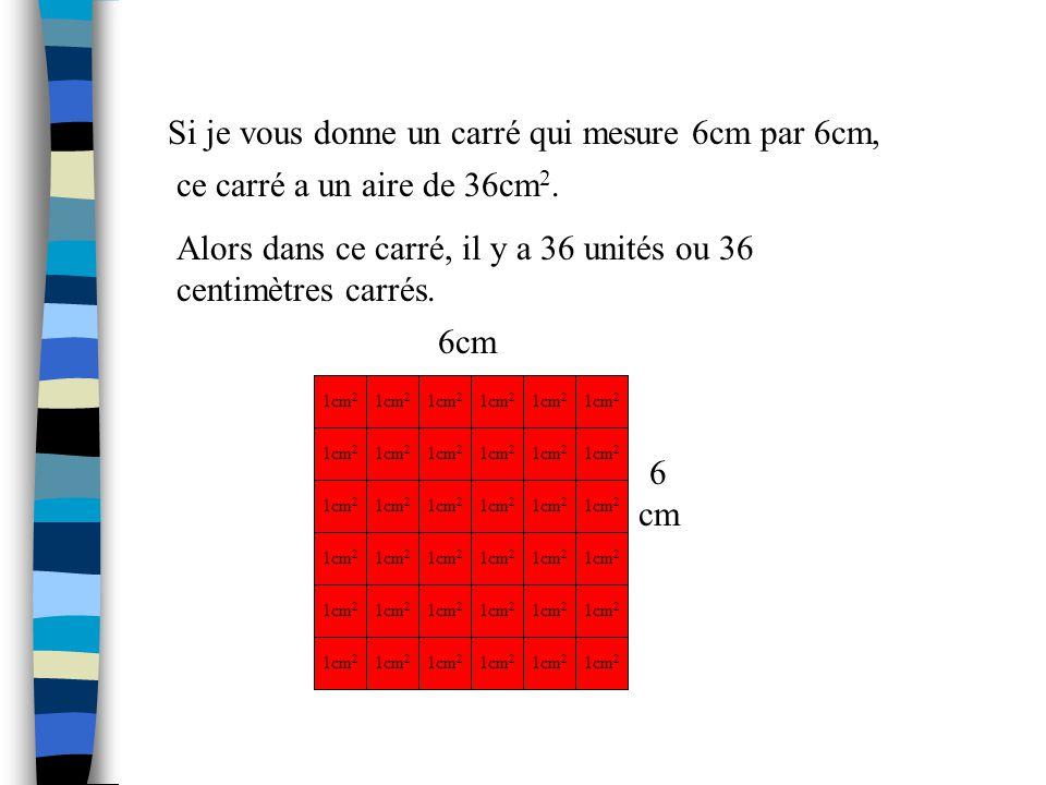 Pour trouver laire dun carré ou dun rectangle, jutilise l équation Aire (A) = Longeur (L) X Largeur (W). 1cm 2 Alors pour ce carré, A = 2cm X 2cm = 2