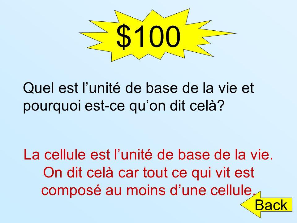$100 Quel est lunité de base de la vie et pourquoi est-ce quon dit celà? La cellule est lunité de base de la vie. On dit celà car tout ce qui vit est