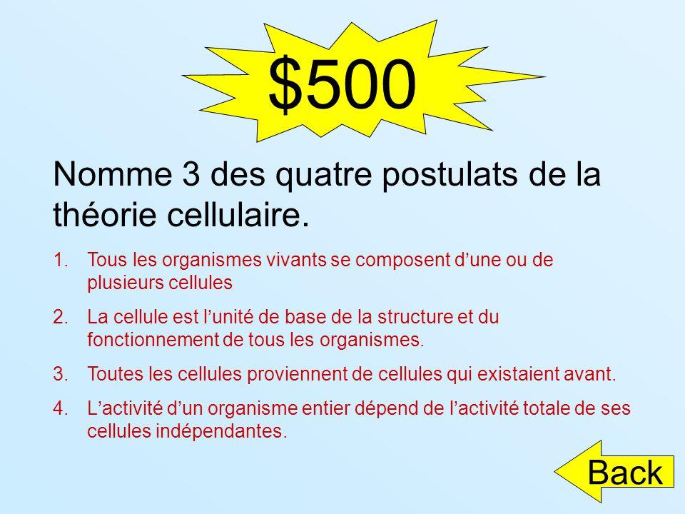 $500 Nomme 3 des quatre postulats de la théorie cellulaire. 1.Tous les organismes vivants se composent dune ou de plusieurs cellules 2.La cellule est