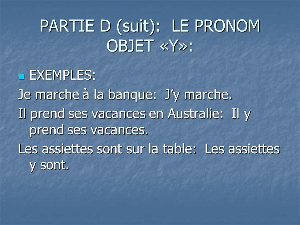 PARTIE D (suit): LE PRONOM OBJET «Y»: EXEMPLES: EXEMPLES: Je marche à la banque: Jy marche.