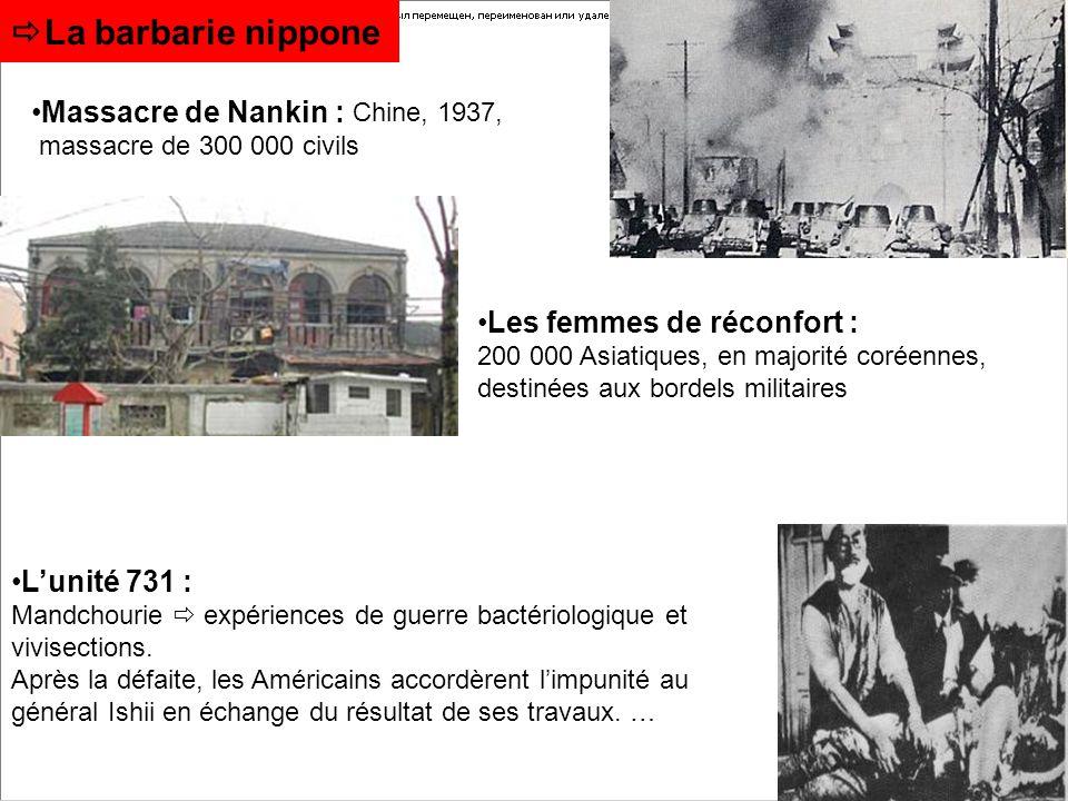 La barbarie nippone Massacre de Nankin : Chine, 1937, massacre de 300 000 civils Les femmes de réconfort : 200 000 Asiatiques, en majorité coréennes,