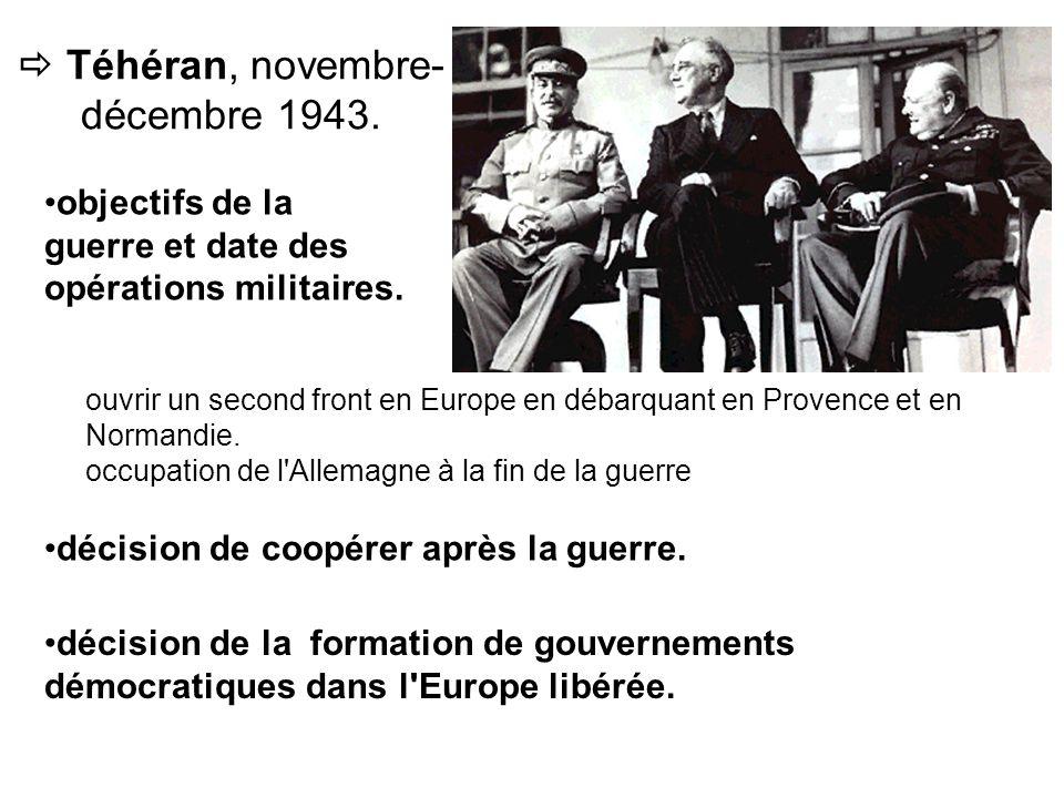 ouvrir un second front en Europe en débarquant en Provence et en Normandie. occupation de l'Allemagne à la fin de la guerre Téhéran, novembre- décembr