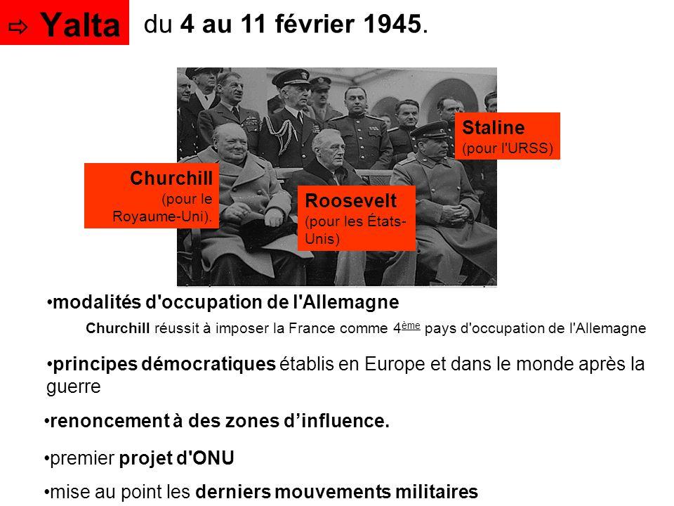 du 4 au 11 février 1945. Churchill (pour le Royaume-Uni). Roosevelt (pour les États- Unis) Staline (pour l'URSS) modalités d'occupation de l'Allemagne