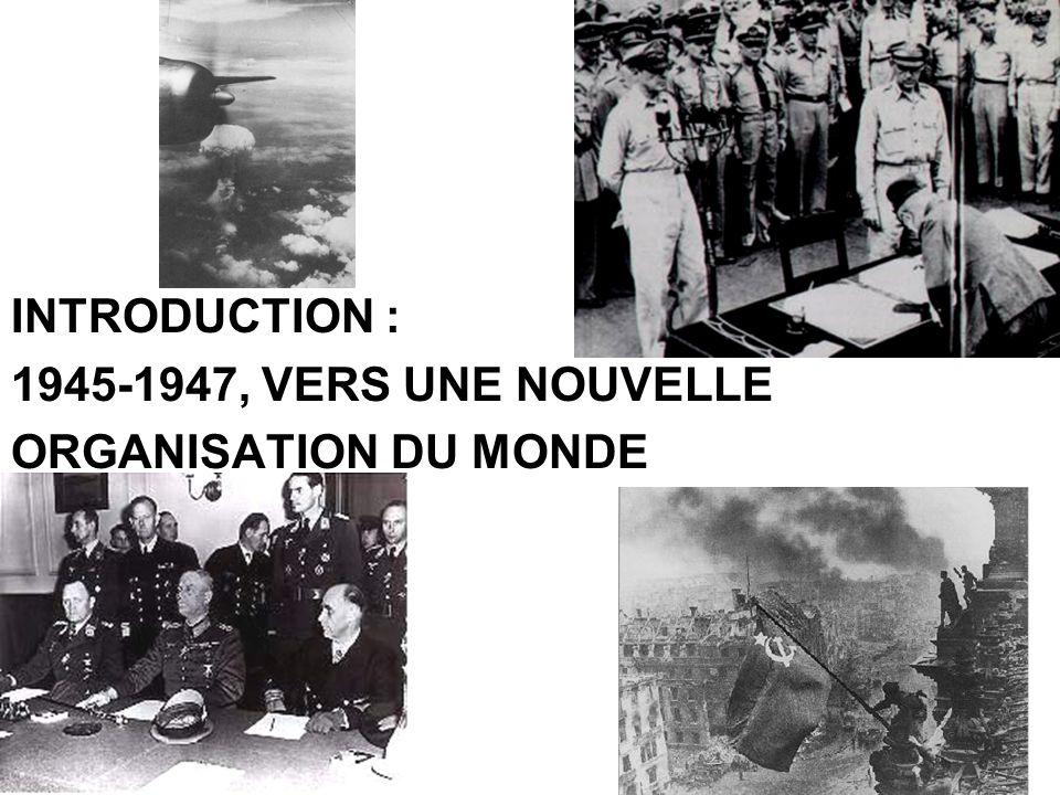 INTRODUCTION : 1945-1947, VERS UNE NOUVELLE ORGANISATION DU MONDE