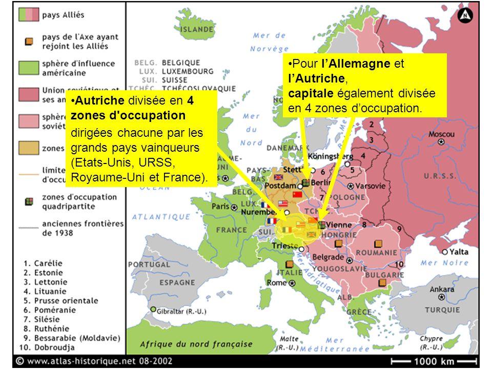 dirigées chacune par les grands pays vainqueurs (Etats-Unis, URSS, Royaume-Uni et France). Autriche divisée en 4 zones d'occupation Pour lAllemagne et