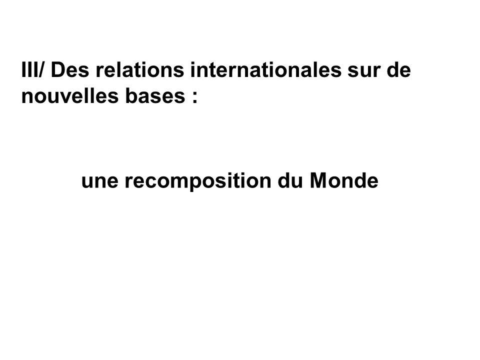III/ Des relations internationales sur de nouvelles bases : une recomposition du Monde