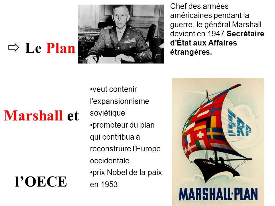 Le Plan Marshall et lOECE Chef des armées américaines pendant la guerre, le général Marshall devient en 1947 Secrétaire d'État aux Affaires étrangères
