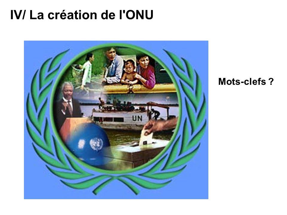 Mots-clefs ? IV/ La création de l'ONU