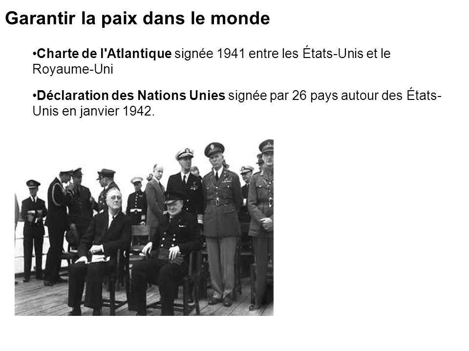 Charte de l'Atlantique signée 1941 entre les États-Unis et le Royaume-Uni Déclaration des Nations Unies signée par 26 pays autour des États- Unis en j