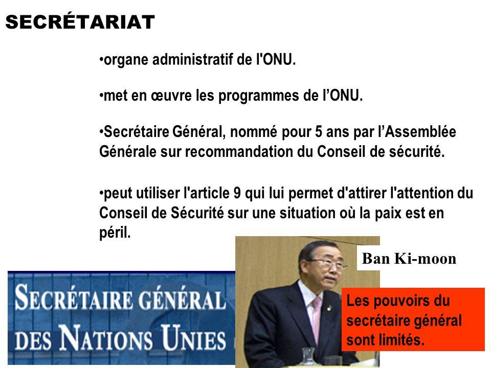 organe administratif de l'ONU. met en œuvre les programmes de lONU. Secrétaire Général, nommé pour 5 ans par lAssemblée Générale sur recommandation du
