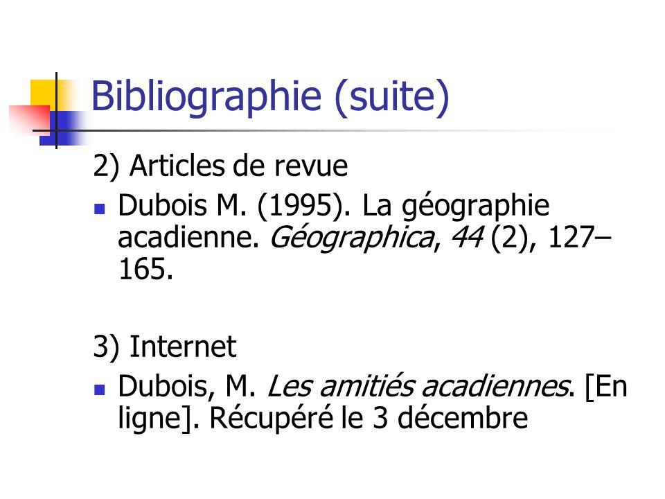Bibliographie (suite) 2) Articles de revue Dubois M. (1995). La géographie acadienne. Géographica, 44 (2), 127– 165. 3) Internet Dubois, M. Les amitié