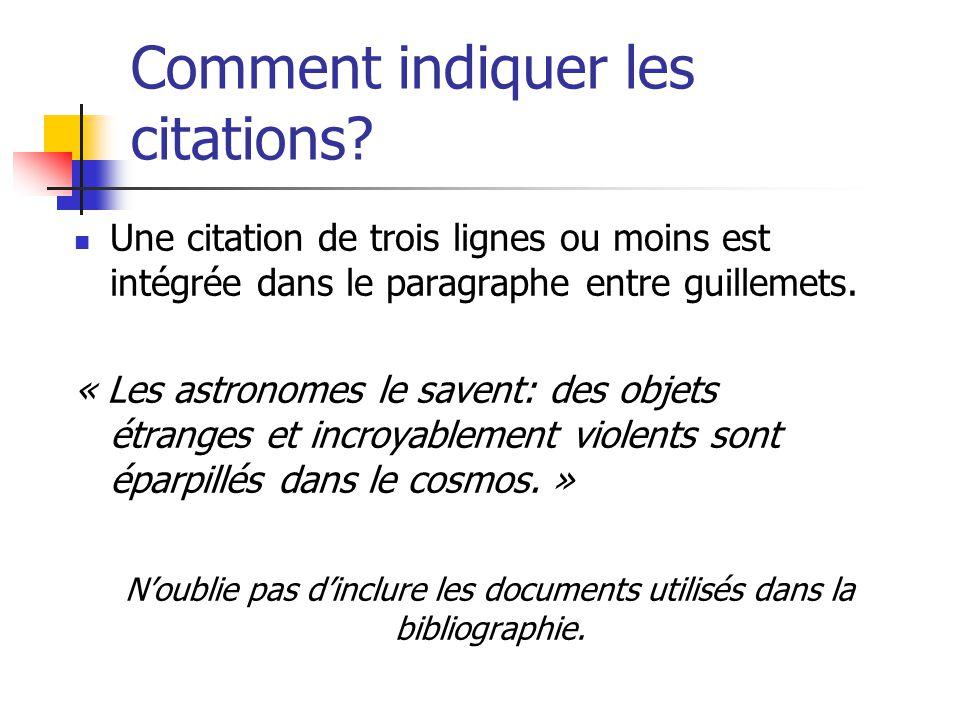 Comment indiquer les citations? Une citation de trois lignes ou moins est intégrée dans le paragraphe entre guillemets. « Les astronomes le savent: de