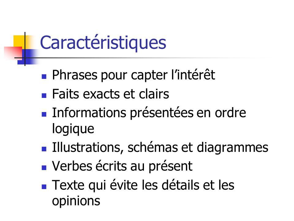 Caractéristiques Phrases pour capter lintérêt Faits exacts et clairs Informations présentées en ordre logique Illustrations, schémas et diagrammes Ver