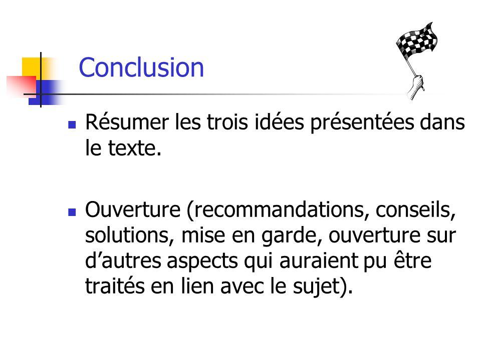 Résumer les trois idées présentées dans le texte. Ouverture (recommandations, conseils, solutions, mise en garde, ouverture sur dautres aspects qui au