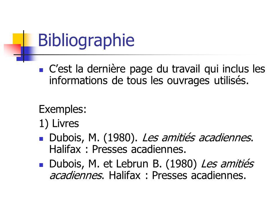 Bibliographie Cest la dernière page du travail qui inclus les informations de tous les ouvrages utilisés. Exemples: 1) Livres Dubois, M. (1980). Les a