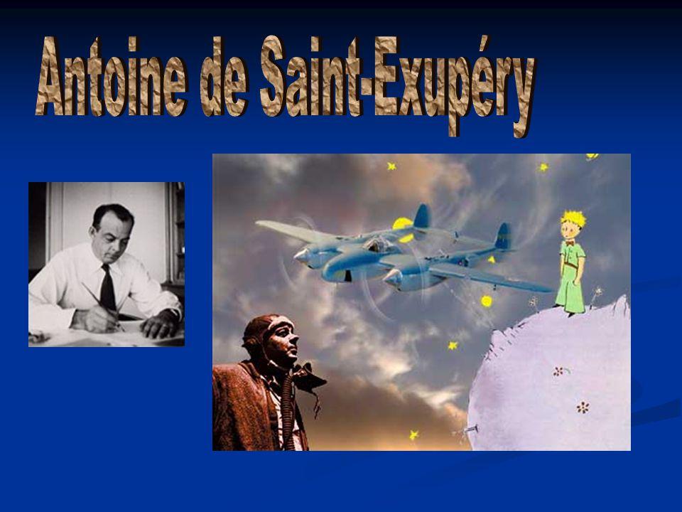 Antoine de Saint-Exupéry Antoine de Saint-Exupéry 1900-1944; Né en France dans la région de Lyon 1900-1944; Né en France dans la région de Lyon Un enfant désordonné et distrait, était appelé « pique-la-lune » par ses camarades.