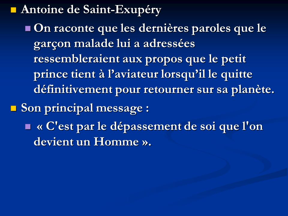 Antoine de Saint-Exupéry Antoine de Saint-Exupéry On raconte que les dernières paroles que le garçon malade lui a adressées ressembleraient aux propos
