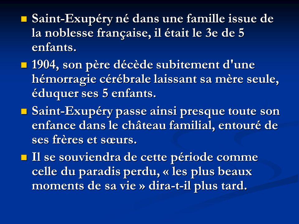 Saint-Exupéry né dans une famille issue de la noblesse française, il était le 3e de 5 enfants. Saint-Exupéry né dans une famille issue de la noblesse