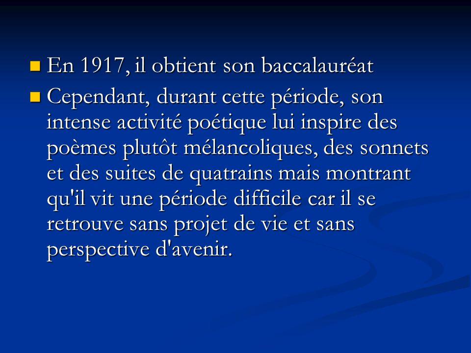 En 1917, il obtient son baccalauréat En 1917, il obtient son baccalauréat Cependant, durant cette période, son intense activité poétique lui inspire d