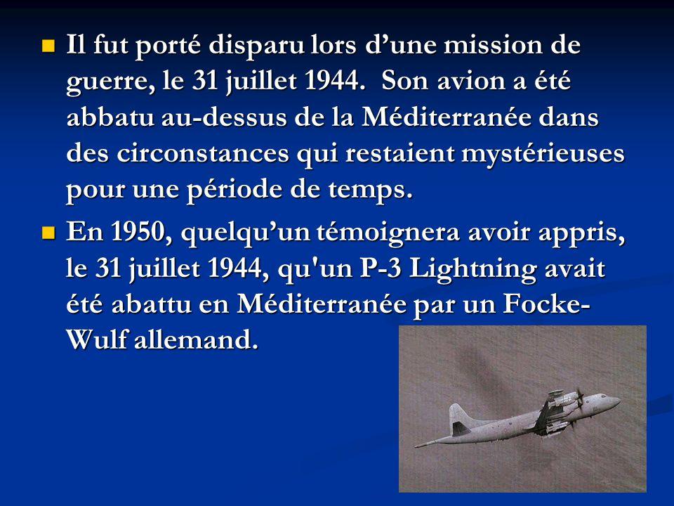 Il fut porté disparu lors dune mission de guerre, le 31 juillet 1944. Son avion a été abbatu au-dessus de la Méditerranée dans des circonstances qui r