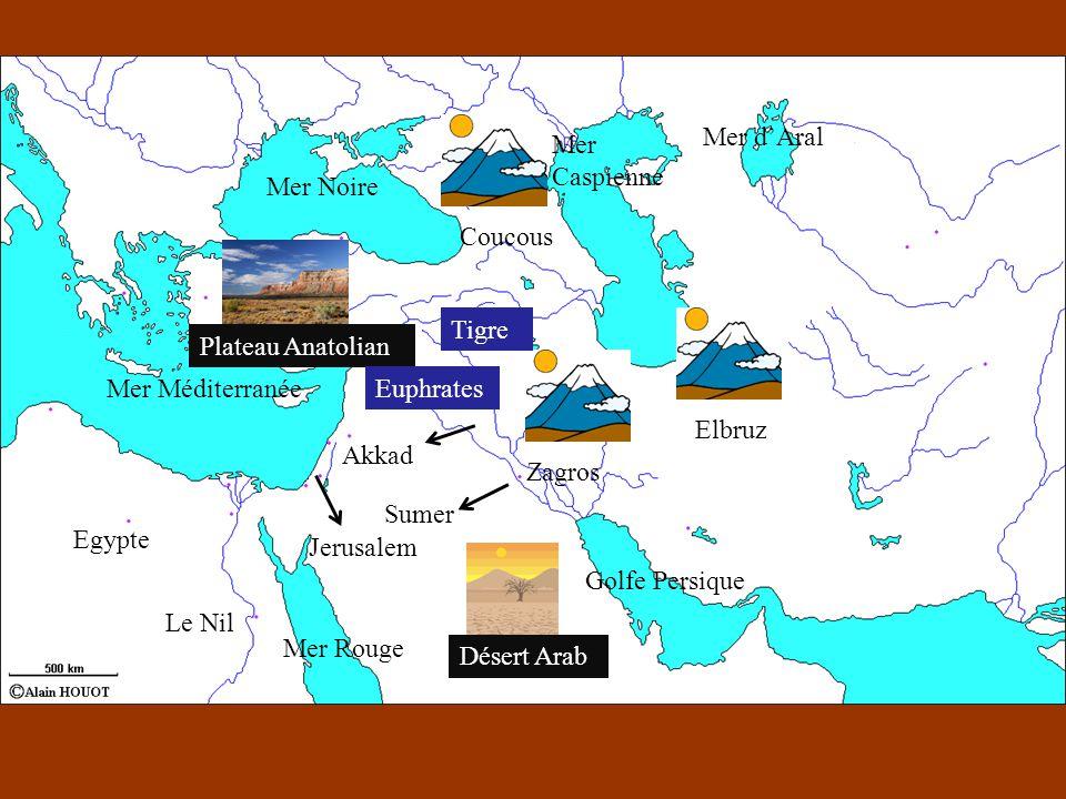 Mer Noire Mer Caspienne Mer dAral Golfe Persique Mer Rouge Mer Méditerranée Egypte Le Nil Coucous Elbruz Zagros Plateau Anatolian Désert Arab Akkad Sumer Tigre Euphrates Jerusalem