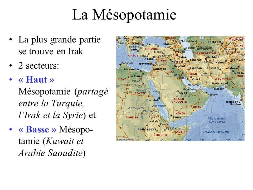 La Mésopotamie La plus grande partie se trouve en Irak 2 secteurs: « Haut » Mésopotamie (partagé entre la Turquie, lIrak et la Syrie) et « Basse » Mésopo- tamie (Kuwait et Arabie Saoudite)
