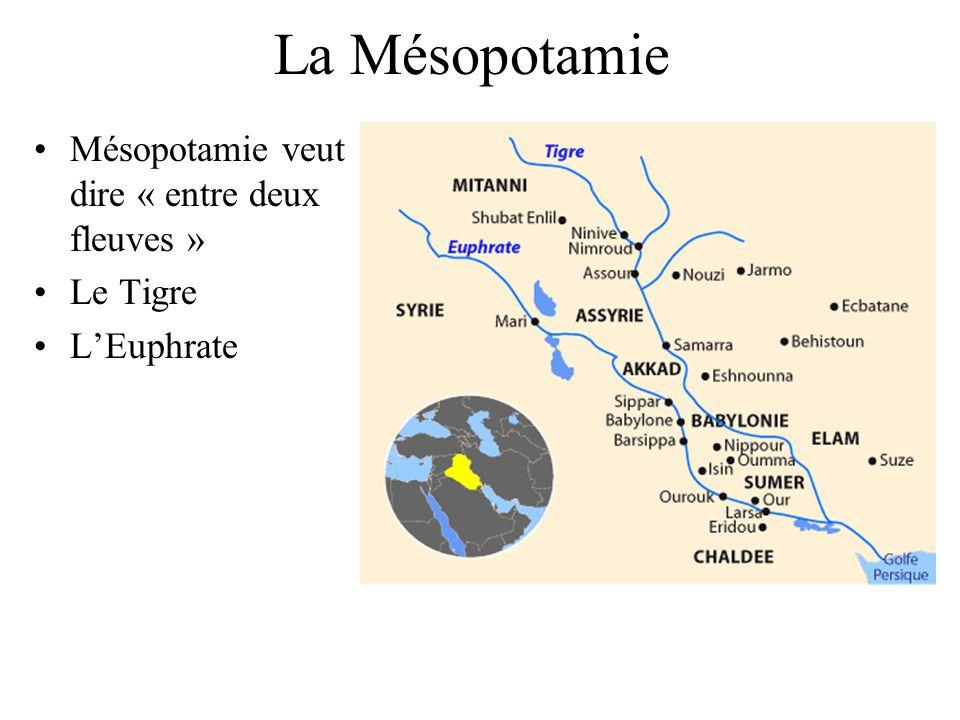 La Mésopotamie Mésopotamie veut dire « entre deux fleuves » Le Tigre LEuphrate