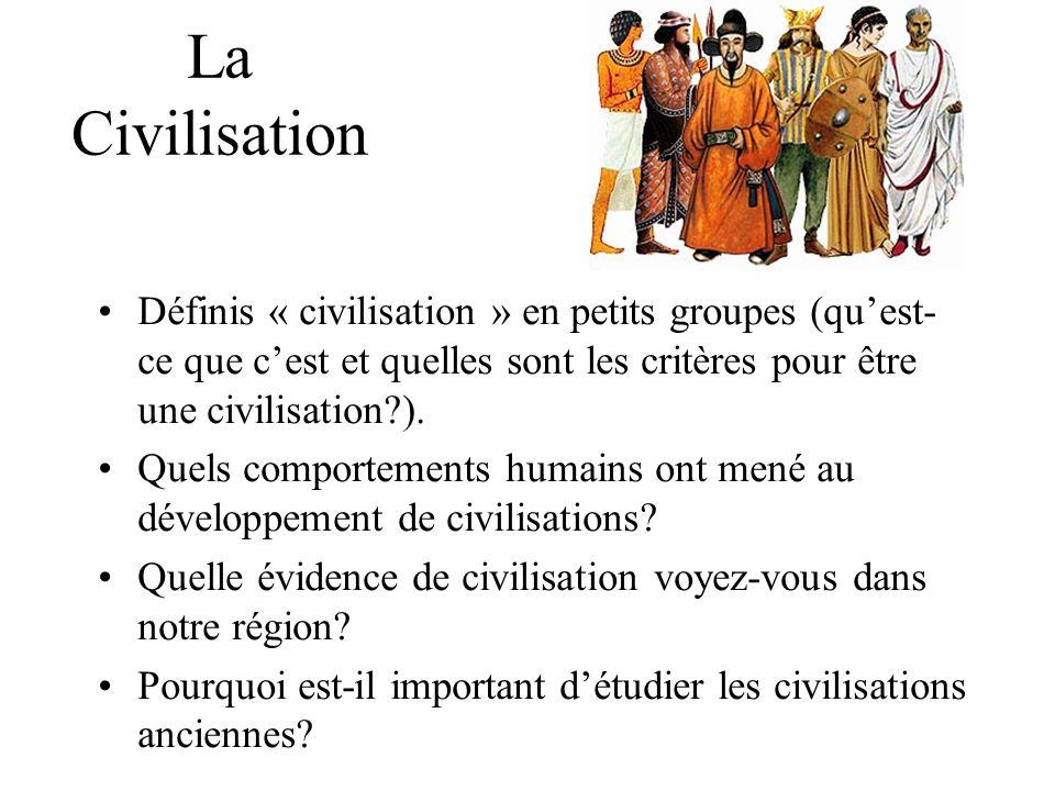 La Civilisation Définis « civilisation » en petits groupes (quest- ce que cest et quelles sont les critères pour être une civilisation?).