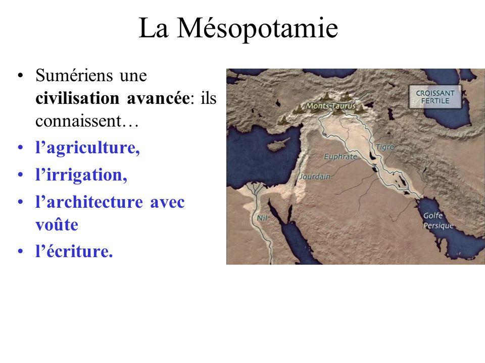 La Mésopotamie Sumériens une civilisation avancée: ils connaissent… lagriculture, lirrigation, larchitecture avec voûte lécriture.