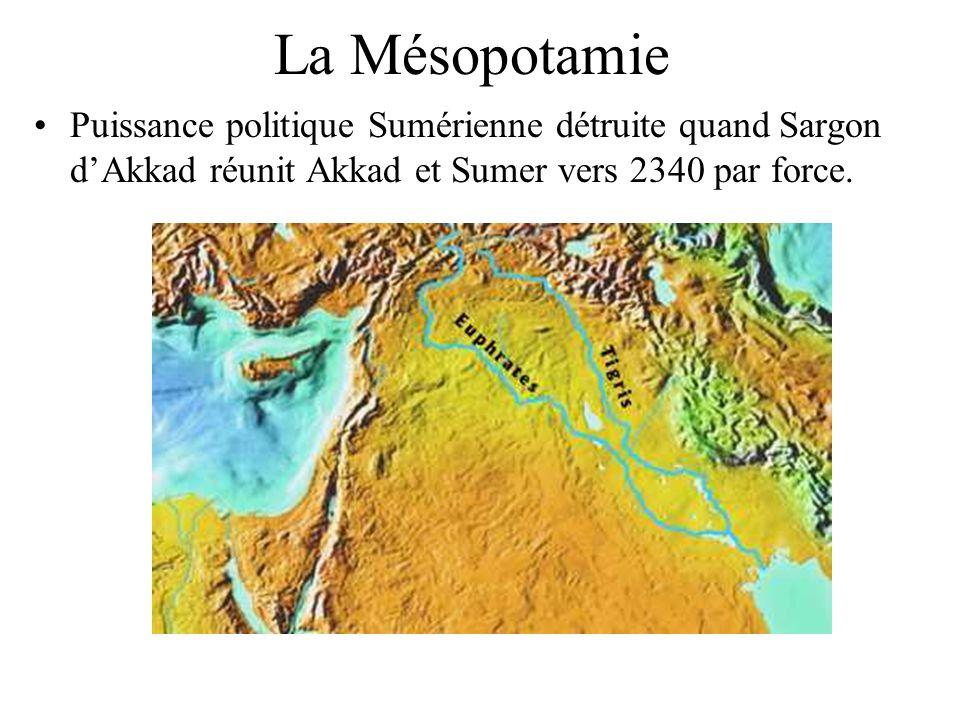 La Mésopotamie Puissance politique Sumérienne détruite quand Sargon dAkkad réunit Akkad et Sumer vers 2340 par force.