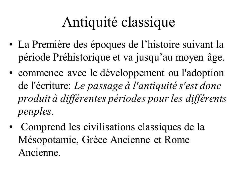 Antiquité classique La Première des époques de lhistoire suivant la période Préhistorique et va jusquau moyen âge. commence avec le développement ou l