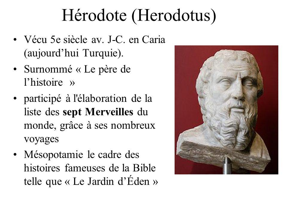 Hérodote (Herodotus) Vécu 5e siècle av. J-C. en Caria (aujourdhui Turquie). Surnommé « Le père de lhistoire » participé à l'élaboration de la liste de