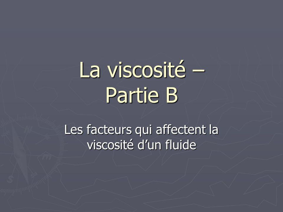 La viscosité – Partie B Les facteurs qui affectent la viscosité dun fluide