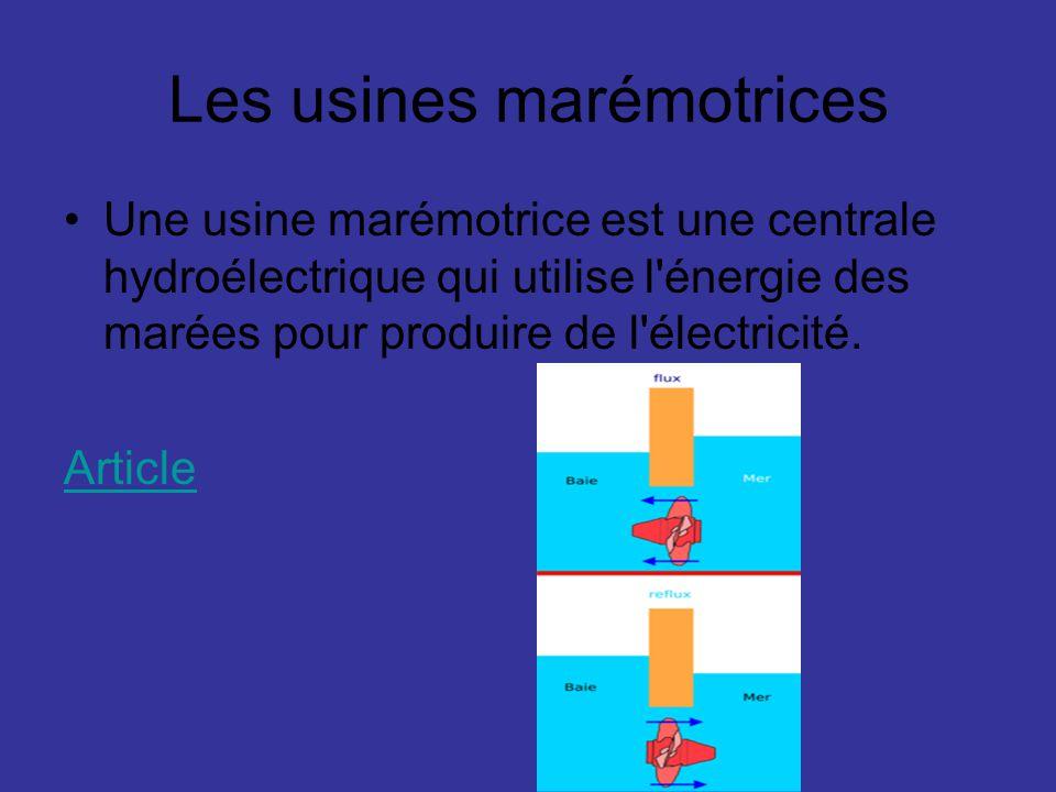 Les usines marémotrices Une usine marémotrice est une centrale hydroélectrique qui utilise l'énergie des marées pour produire de l'électricité. Articl
