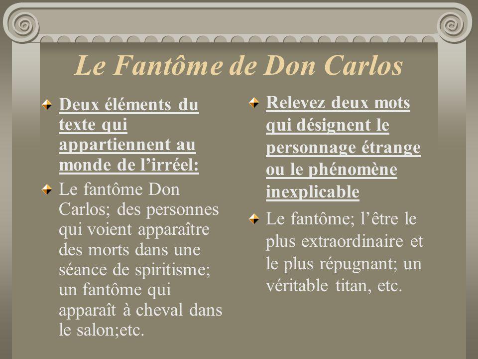 Le Fantôme de Don Carlos Deux éléments du texte qui appartiennent au monde de lirréel: Le fantôme Don Carlos; des personnes qui voient apparaître des