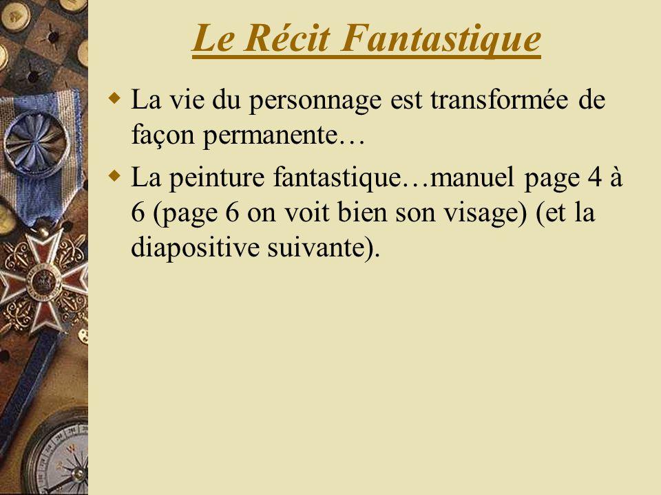 Le Récit Fantastique La vie du personnage est transformée de façon permanente… La peinture fantastique…manuel page 4 à 6 (page 6 on voit bien son visa
