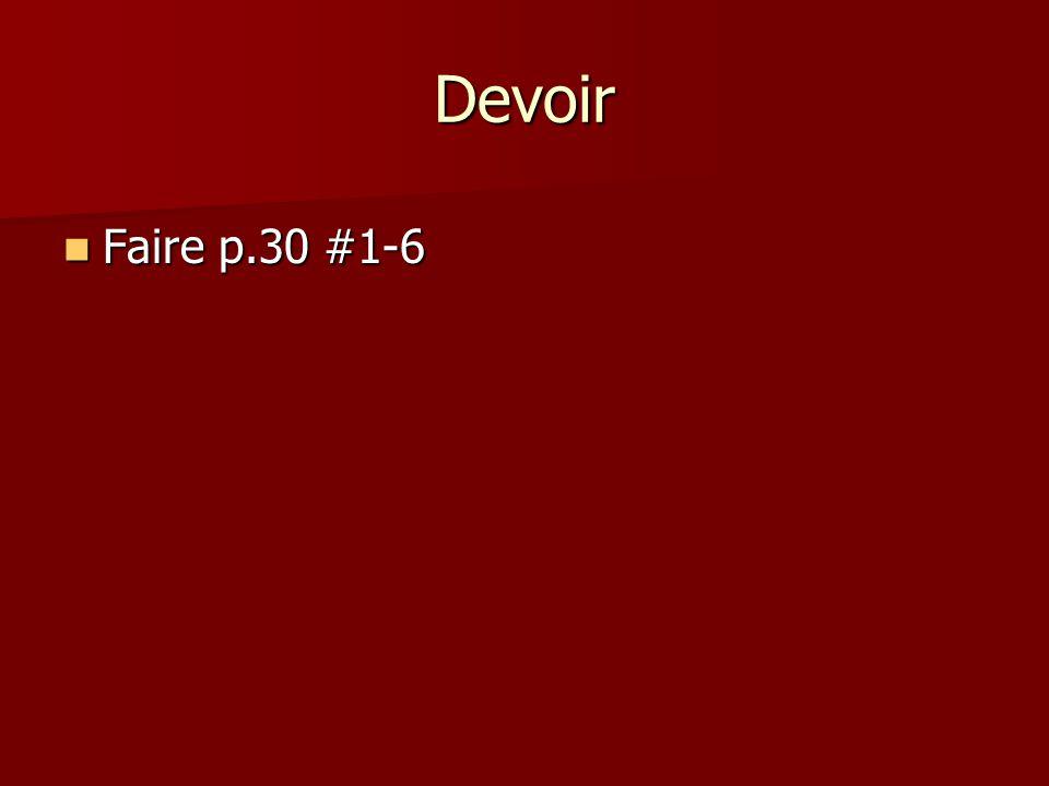 Devoir Faire p.30 #1-6 Faire p.30 #1-6