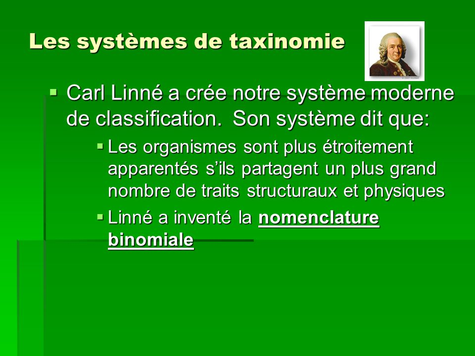 Les systèmes de taxinomie Carl Linné a crée notre système moderne de classification. Son système dit que: Carl Linné a crée notre système moderne de c