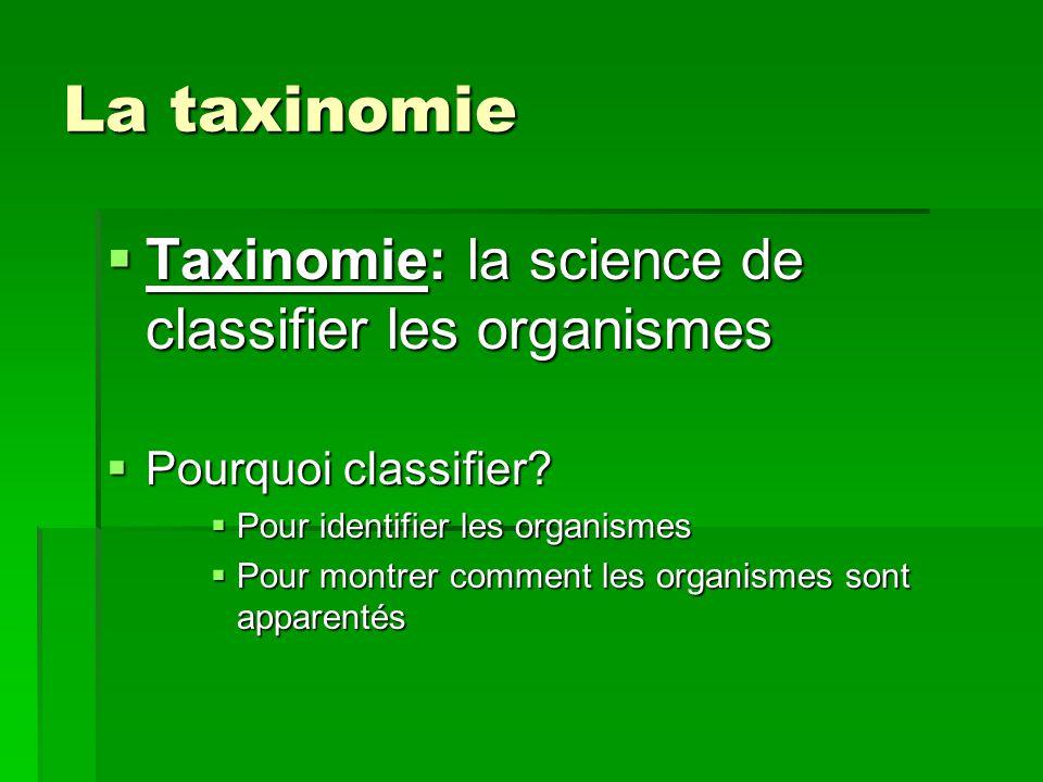 La taxinomie Taxinomie: la science de classifier les organismes Taxinomie: la science de classifier les organismes Pourquoi classifier? Pourquoi class