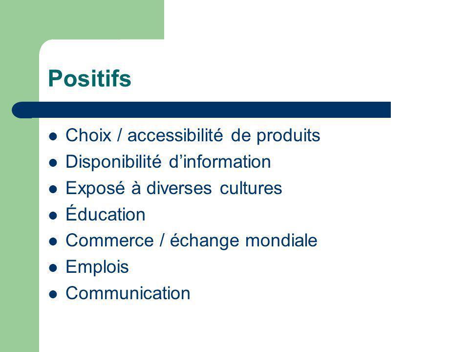 Positifs Choix / accessibilité de produits Disponibilité dinformation Exposé à diverses cultures Éducation Commerce / échange mondiale Emplois Communication