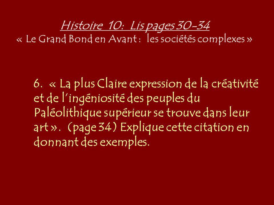 Histoire 10: Lis pages 30-34 « Le Grand Bond en Avant : les sociétés complexes » 6. « La plus Claire expression de la créativité et de lingéniosité de