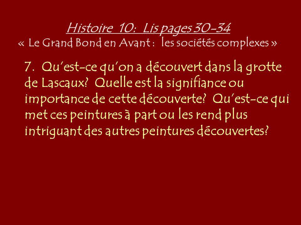 Histoire 10: Lis pages 30-34 « Le Grand Bond en Avant : les sociétés complexes » 7. Quest-ce quon a découvert dans la grotte de Lascaux? Quelle est la