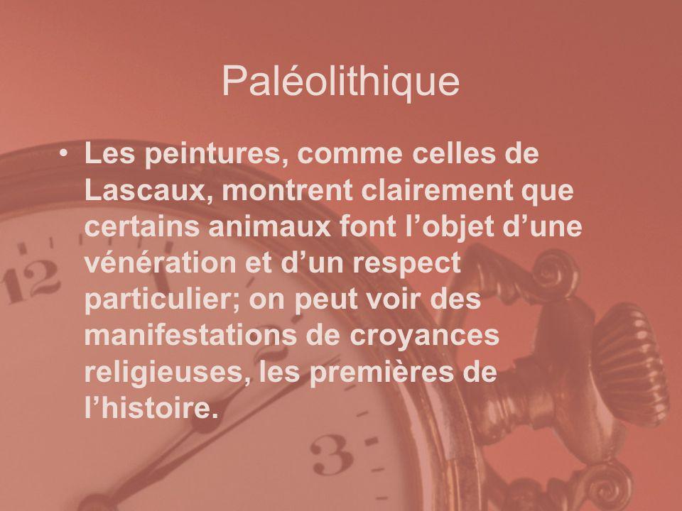 Paléolithique Les peintures, comme celles de Lascaux, montrent clairement que certains animaux font lobjet dune vénération et dun respect particulier;