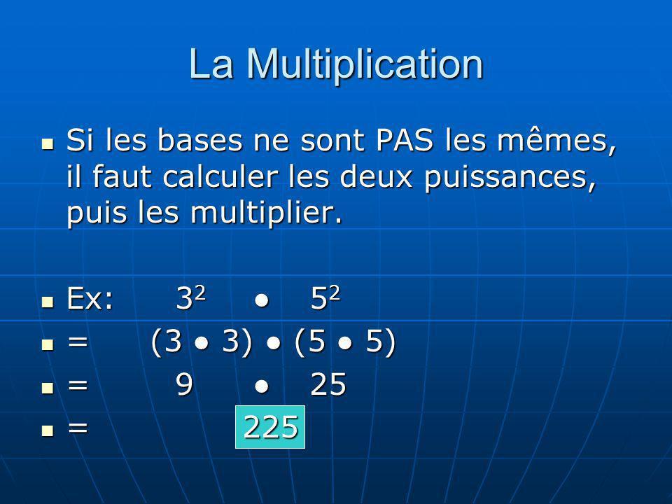 La Multiplication Si les bases ne sont PAS les mêmes, il faut calculer les deux puissances, puis les multiplier. Si les bases ne sont PAS les mêmes, i