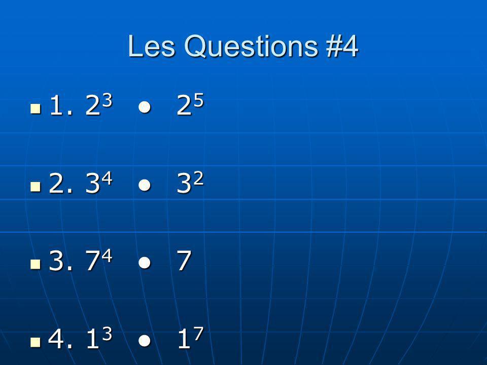 Les Questions #4 1. 2 3 2 5 1. 2 3 2 5 2. 3 4 3 2 2. 3 4 3 2 3. 7 4 7 3. 7 4 7 4. 1 3 1 7 4. 1 3 1 7