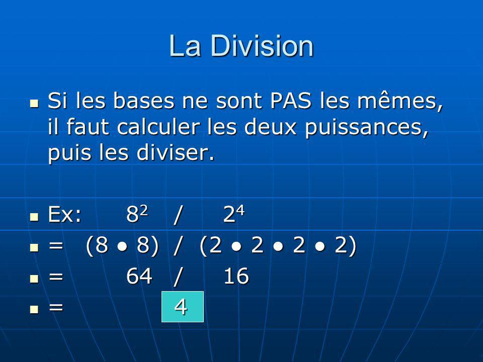 La Division Si les bases ne sont PAS les mêmes, il faut calculer les deux puissances, puis les diviser. Si les bases ne sont PAS les mêmes, il faut ca
