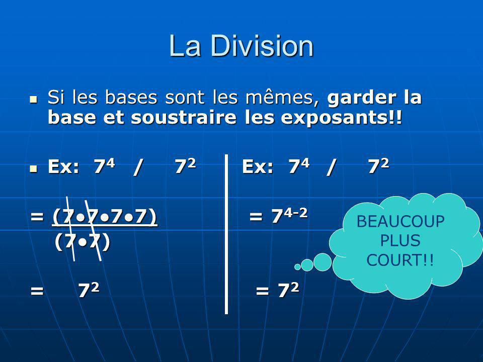 La Division Si les bases sont les mêmes, garder la base et soustraire les exposants!! Si les bases sont les mêmes, garder la base et soustraire les ex