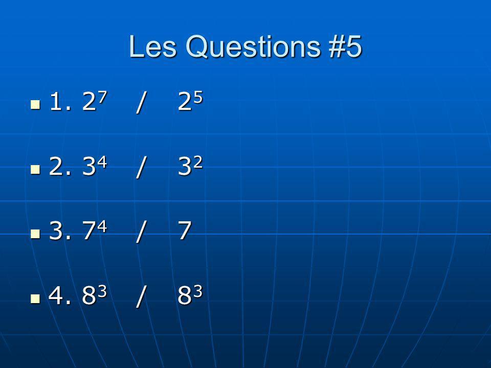 Les Questions #5 1. 2 7 / 2 5 1. 2 7 / 2 5 2. 3 4 / 3 2 2. 3 4 / 3 2 3. 7 4 / 7 3. 7 4 / 7 4. 8 3 / 8 3 4. 8 3 / 8 3