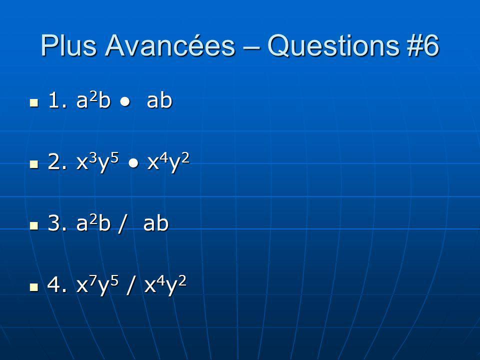 Plus Avancées – Questions #6 1. a 2 b ab 1. a 2 b ab 2. x 3 y 5 x 4 y 2 2. x 3 y 5 x 4 y 2 3. a 2 b / ab 3. a 2 b / ab 4. x 7 y 5 / x 4 y 2 4. x 7 y 5